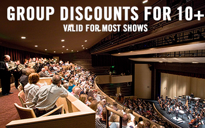Discounts for groups of 10 or more. Valid for most shows.